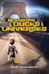 Regarding Ducks and Universes - Neve Maslakovic