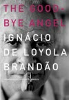 The Good-Bye Angel - Ignácio de Loyola Brandão