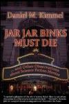 Jar Jar Binks Must Die - Daniel M. Kimmel