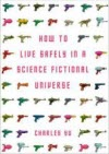 How To Live Safely In A Science Fiction Universe - Charles Yu