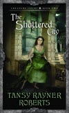The Shattered City - Tansy Rayner Roberts