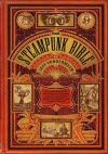 The Steampunk Bible - Jeff VanderMeer & S.J. Chambers