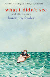 What I Didn't See and Other Stories - Karen Joy Fowler