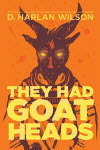 They Had Goat Heads - D. Harlan Wilson